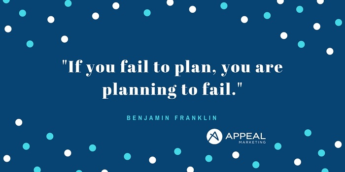 If you fail to plan, you are planning to fail. - Benjamin Franklin