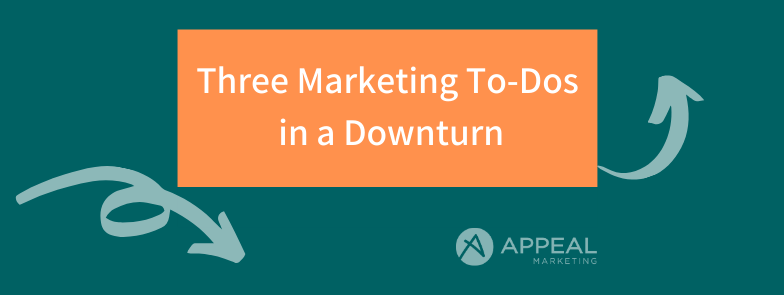 Three Marketing To-Dos in a Downturn Appeal Marketing