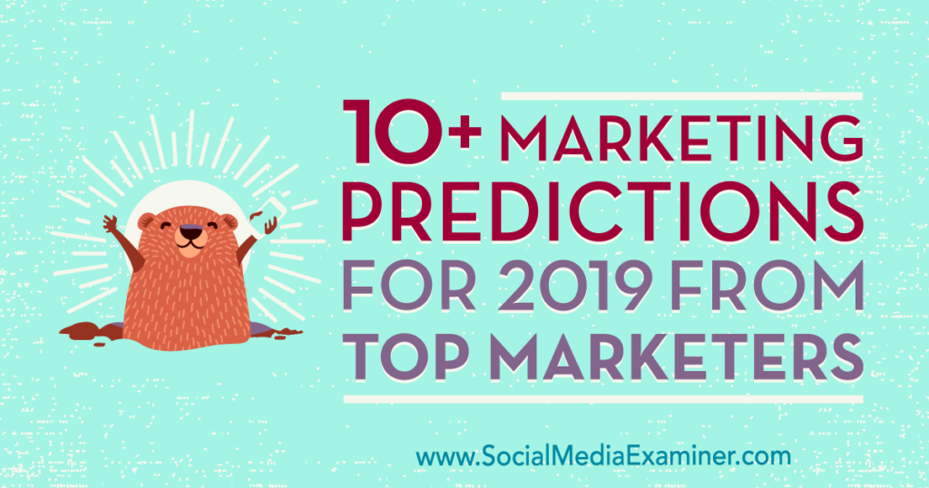 Social Media Examiner 10+Marketing Predictions for 2019