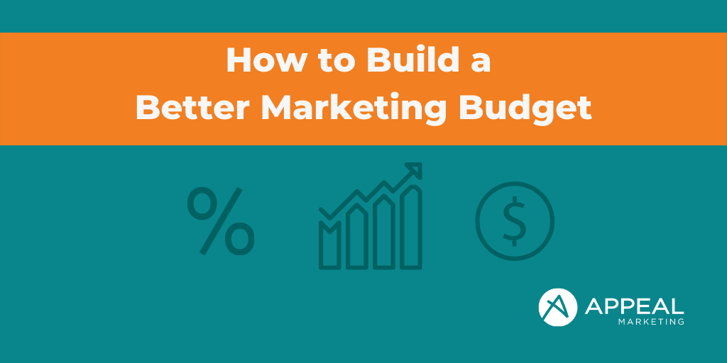 Build a Better Marketing Budget Appeal Marketing